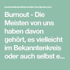 Burnout - Die Meisten von uns haben davon gehört, es vielleicht im Bekanntenkreis oder auch selbst erfahren. Das Burnout-Syndrom, die umgangssprachlich auch als Manager-Syndrom bezeichnete Erschöpfungsdepression, galt eine Zeit lang als Modekrankheit. Sie wurde anfangs viel belächelt, später gewann Burnout deutlich an mehr gesellschaftlicher Akzeptanz. Man brachte eher Verständnis und Mitgefühl auf. Natürlich nicht in… Burn Out, Manager, Blog, Ambition, Improve Self Confidence, Self Confidence, Denial, Positive Characteristics, Respect Activities