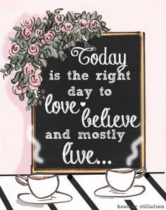 Today is the right day to love <3 believe and mostly live... -Heather Stillufsen