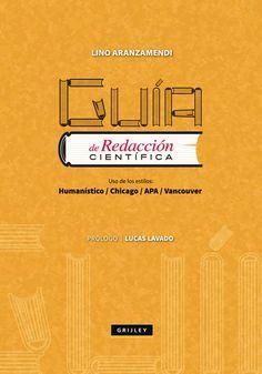 Guía de redacción científica : Uso de los estilos, humanístico, Chicago, APA, Vancouver / Aranzamendi Ninacondor, Lino