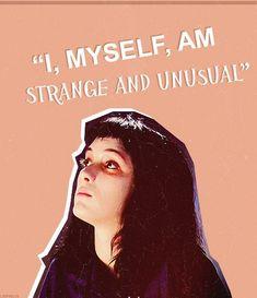 """I myself, am strange and unusual."""