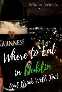 Irish food is more than just fish and chips and Dublin knows that!  This is where to eat in Dublin (And drink well too!)  #dublin #ireland #whywait