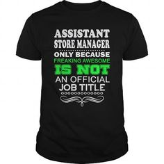 ASSISTANT STORE MANAGER Because FREAKING Awesome Is Not An Official Job Title T-Shirts, Hoodies, Sweatshirts, Tee Shirts (22.99$ ==► Shopping Now!)