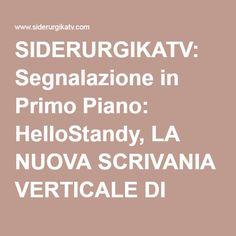 SIDERURGIKATV: Segnalazione in Primo Piano: HelloStandy, LA NUOVA SCRIVANIA VERTICALE DI CARTONE RICICLATO PER UN LAVORO PIÙ EFFICACE, SALUTARE ED ECOLOGICO MADE IN ITALY