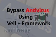 Bypassing an Antivirus & Hack Windows Computer Using VEIL-Framework in Kali Linux Kali Linux, News Website, Parrot Pet, Security Service, Data Protection, Computer, Veil, Cyber, Hacks