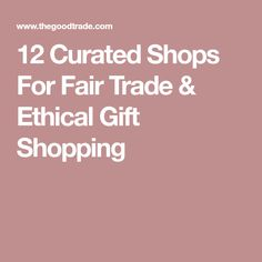 12 Curated Shops For Fair Trade & Ethical Gift Shopping