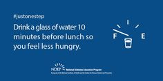 Take #justonestep toward better managing your diabetes by drinking a glass of water 10 minutes before lunch today!