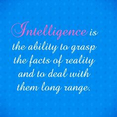 Intelligence is the ability to think and act on principkes.