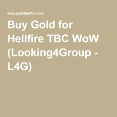 Buy and Gold for Hellfire Progressive 2.0 The Burning Crusade WoW (Looking4Group - L4G) - made available by V7 Gaming http://v7gaming.com #wow #hellfire #hellfiretbc #looking4group #theburningcrusade #privatewow