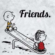 Friends, Charlie Brown and Linus.
