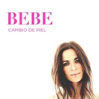 """RADIO   CORAZÓN  MUSICAL  TV: BEBE REEDITA SU ÁLBUM """"CAMBIO DE PIEL"""" CON CONTENI..."""