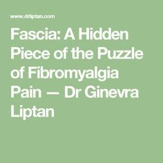 Fascia: A Hidden Piece of the Puzzle of Fibromyalgia Pain — Dr Ginevra Liptan