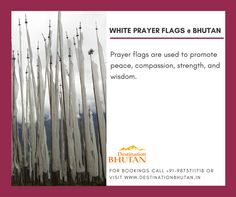 """Culture in Bhutan. """"White prayer flags are used to promote peace, compassion, strength and wisdom."""" For such types of information, please visit our official website at http://www.destinationbhutan.in"""