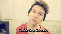 dont do drugs eat candy it feels the same without all of the life threatening side effects