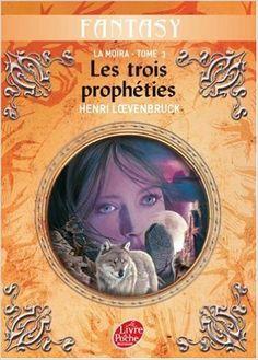 Henri Loevenbruck - La Moïra, Tome 3 : Les trois prophéties