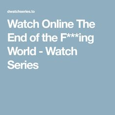 Watch Online The End of the F***ing World - Watch Series