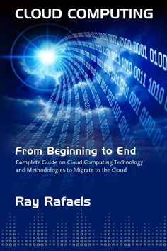 Cloud Computing: From Beginning to End by Mr. Ray J Rafaels. Your Complete Guide to Cloud Computing and Migrating to the Cloud. This book covers not only the technical details of how public and private cloud technology works but also the strategy, technical design, and in-depth implementation details required to migrate existing applications to the cloud. After reading this book, you will have a much better understanding of cloud technology and the steps required to quickly reap its…
