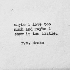So Much Love, My Love, Art Of Seduction, Life Words, Drake, Tattoo Quotes, Poetry, Poems, Quote Tattoos