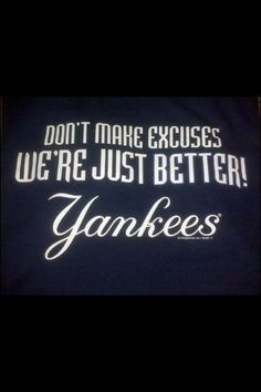 Don't make excuses Yankees Logo, Damn Yankees, New York Yankees Baseball, Yankees Fan, New York Giants, Better Baseball, I Love Ny, Stevie Wonder, New York Style