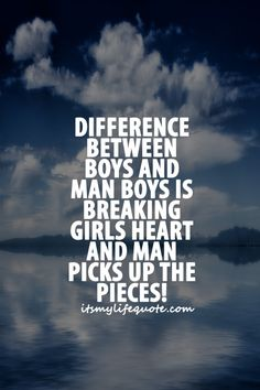 Difference Between Boy And Man Boys Is Breaking Girls Heart And Man Picks  Up The Pieces! #quotes #motivation #motivationalquotes