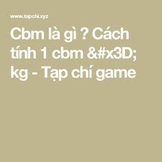 Cbm là gì ? Cách tính 1 cbm = kg - Tạp chí game Hack Game, Gaming Tips, Games, Stuff To Buy, Gaming, Plays, Game, Toys