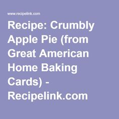 Recipe: Crumbly Apple Pie (from Great American Home Baking Cards ...