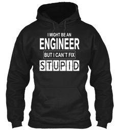 Engineer can't fix Stupid T-Shirt