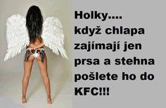 Holky...když chlapa zajímají jen prsa a stehna, pošlete ho do KFC!!! Funny Memes, Jokes, Sad Stories, Famous Quotes, Kfc, Haha, Funny Pictures, Laughing, Ouat Funny Memes