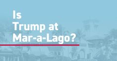 Check to see if he's at his private resort in Mar-a-Lago & how much it's costing taxpayers.