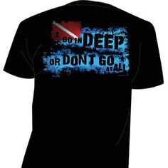 Amphibious Outfitters Go In Deep T-Shirt    DiveMax: So far best dive gear shop in Florida. Great quality and imaginative pictures! :)