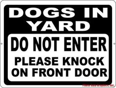 Dogs in Yard Do Not Enter Please Knock on Front Door Sign Storefront Signs, Scratch And Dent, Front Door Signs, Dog Signs, Business Signs, Badass Quotes, Sarcastic Humor, Knock Knock, 3d Printing