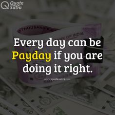 Every day can be Payday if you are doing it right. Achieve Success, Do It Right, Fes, Success Quotes, Tools, Canning, Inspiration, Biblical Inspiration, Instruments