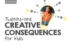 21 creative consequences for kids. Disciplining our children takes dedication…