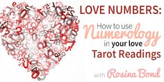 Love Numbers: How to Use Numerology in Your Love Tarot Readings with Rosina Bond!