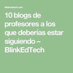 10 blogs de profesores a los que deberías estar siguiendo – BlinkEdTech