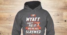 NO ONE CAN Hoodie Shirt Premium Shirt Black IF Wyatt Cant FIX IT