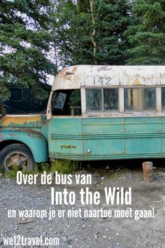 Heb je de film Into the Wild gezien? Wil je meer over de bus weten? Check dan mijn site en lees er alles over... inclusief waarom je er vooral niet naartoe moet gaan!