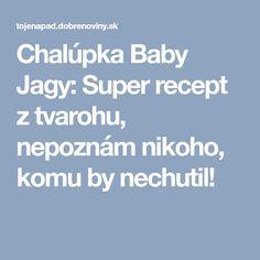 Chalúpka Baby Jagy: Super recept z tvarohu, nepoznám nikoho, komu by nechutil! Baby, Infants, Baby Humor, Babies, Infant, Doll, Babys, Kid