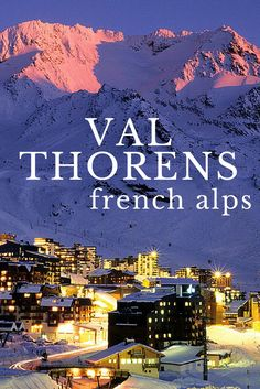 If you're a big skier or snowboarder, the town of Val Thorens in the French Alps and the massive mountain will leave you with an end to end smile.