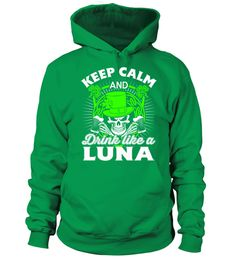 # KEEP CALM AND DRINK LIKE A LUNA .  This is a perfect for LUNA . It is funny, awesome, for him, for her, gift idea, for sale, cheap, quote T shirt, featured, authentic, bestseller, men T shirt, womens T shirt, Adult, 3xl, 2xl, Saint Patricks Day, Holidays, Happy new year, Fathers day, Mothers day, name tshirt , hoodie tshirt, year birthday, age awesome t-shirt...
