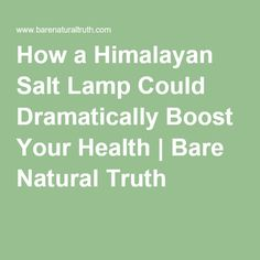 How a Himalayan Salt Lamp Could Dramatically Boost Your Health | Bare Natural Truth