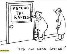Psycho the rapist. It's one word George psychotherapist Funny Cartoons, Funny Comics, Funny Jokes, Hilarious, Psych Memes, Memes Humor, Psychology Jokes, Psychology Student, Therapy Humor