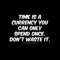 Time is a currency you can only spend once. Don't waste it.-B Time is a currency you can only spend once. Don't waste it. Me Time Quotes, Life Quotes Love, Happy Quotes, Great Quotes, Quotes To Live By, Positive Quotes, Dont Waste Time Quotes, Positive Thoughts, Quotable Quotes