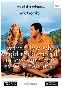 i want a boy who would make me fall in love with him every single day.