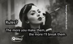 """""""Rules? The more you make them, the more I'll break them."""" ~ #SheQuotes #Quotes #rules #freedom #power #control #feminism"""
