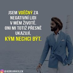 Jsem vděčný za negativní lidi v mém životě. Favorite Quotes, Best Quotes, In My Feelings, Monday Motivation, Motto, Quotations, Motivational Quotes, Bible, Advice