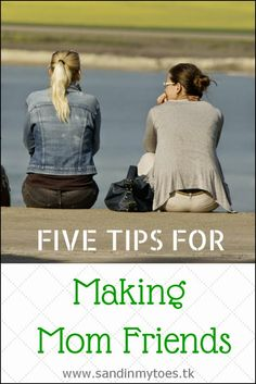 Five Tips Friday: Making Mom Friends (FTSF)   Sand In My Toes