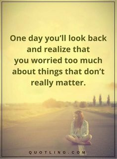 One Day You'll Look Back And Realize That You Worried Too Much About Things That Don't Really Matter life quotes life life quotes and sayings life inspiring quotes life image quotes Think Too Much Quotes, Dont Think Too Much, Go For It Quotes, Me Quotes, Funny Quotes, Qoutes, Motivational Quotes, Inspirational Thoughts, Inspiring Quotes About Life