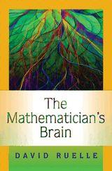 The mathematician's brain / David Ruelle. 2007. Máis información:  http://press.princeton.edu/titles/8477.html