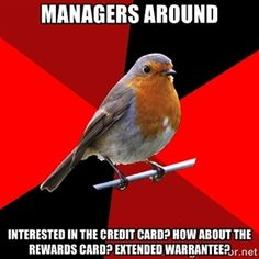 Managers around interested in the credit card? how about the rewards card? extended warrantee? | Retail Robin