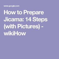 How to Prepare Jicama: 14 Steps (with Pictures) - wikiHow
